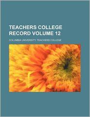 Teachers College Record (Volume 12)