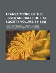 Transactions of the Essex Archaeological Society (Volume 1 (1858))