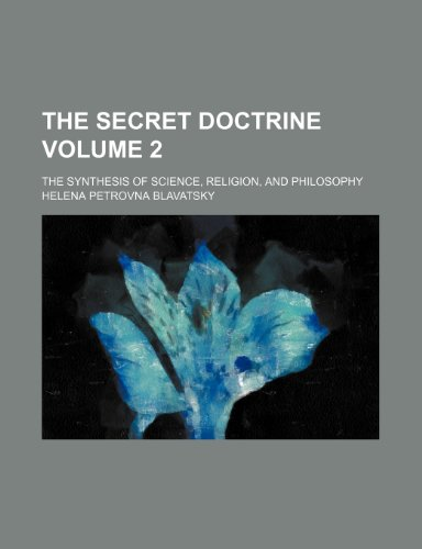 The Secret Doctrine Volume 2; The Synthesis of Science, Religion, and Philosophy - Blavatsky, Helena Petrovna
