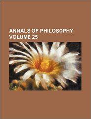 Annals of Philosophy (Volume 25)