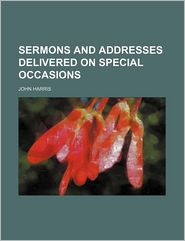 Sermons and Addresses Delivered on Special Occasions