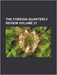 The Foreign Quarterly Review (Volume 21)