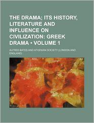 The Drama (Volume 1); Its History, Literature and Influence on Civilization: Greek Drama