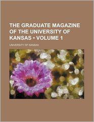 The Graduate Magazine of the University of Kansas (Volume 1)