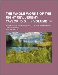 The Whole Works of the Right REV. Jeremy Taylor, D.D. (Volume 14); With a Life of the Author and a Critical Examination of His Writings,