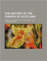 The History of the Church of Scotland; From the Reformation to the Present Time