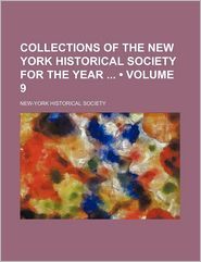 Collections of the New York Historical Society for the Year (Volume 9)