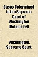 Cases Determined in the Supreme Court of Washington (Volume 56) - Washington Supreme Court