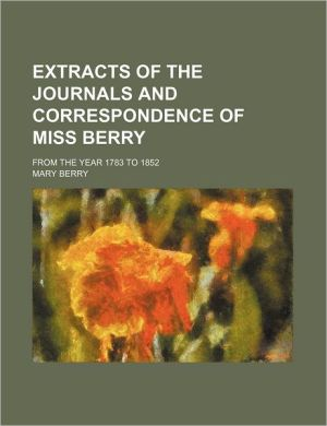 Extracts of the Journals and Correspondence of Miss Berry; From the Year 1783 to 1852