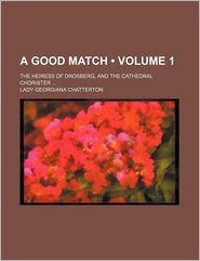 A Good Match (Volume 1); The Heiress of Drosberg, and the Cathedral Chorister