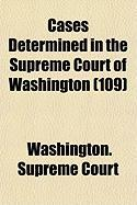 Cases Determined in the Supreme Court of Washington (109) - Washington Supreme Court