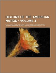 History of the American Nation (Volume 4)