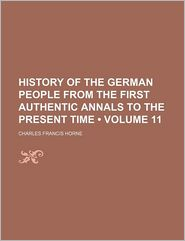 History of the German People from the First Authentic Annals to the Present Time (Volume 11)
