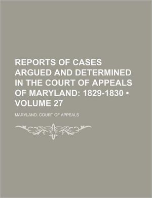 Reports of Cases Argued and Determined in the Court of Appeals of Maryland (Volume 27)