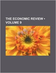 The Economic Review (Volume 9)