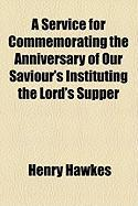 A Service for Commemorating the Anniversary of Our Saviour's Instituting the Lord's Supper - Hawkes, Henry