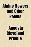 Alpine Flowers and Other Poems - Prindle, Augusta Cleveland