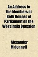 An Address to the Members of Both Houses of Parliament on the West India Question - M'Donnell, Alexander
