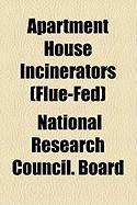 Apartment House Incinerators (Flue-Fed) - Board, National Research Council