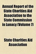 Annual Report of the State Charities Aid Association to the State Commission in Lunacy (Volume 7) - Association, State Charities Aid