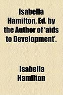 Isabella Hamilton, Ed. by the Author of 'Aids to Development'. - Hamilton, Isabella