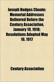 Joseph Hodges Choate; Memorial Addresses Delivered Before the Century Association, January 19, 1918; Resolutions Adopted May 16, 1917