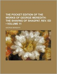 The Pocket Edition of the Works of George Meredith (Volume 11); The Shaving of Shagpat. REV. Ed