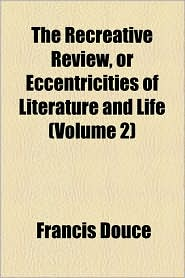 The Recreative Review, or Eccentricities of Literature and Life (Volume 2)