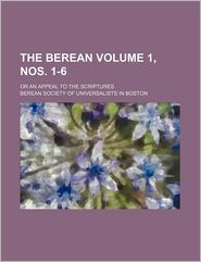 The Berean (Volume 1, Nos. 1-6); Or an Appeal to the Scriptures