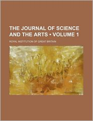The Journal of Science and the Arts (Volume 1)