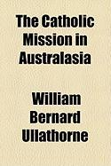 The Catholic Mission in Australasia - Ullathorne, William Bernard
