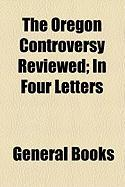 The Oregon Controversy Reviewed; In Four Letters