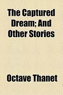 The Captured Dream; And Other Stories - Thanet, Octave