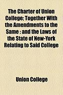 The Charter of Union College; Together with the Amendments to the Same: And the Laws of the State of New-York Relating to Said College - College, Union