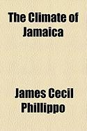 The Climate of Jamaica - Phillippo, James Cecil