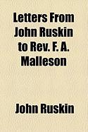Letters from John Ruskin to REV. F. A. Malleson - Ruskin, John