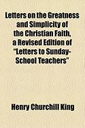 Letters on the Greatness and Simplicity of the Christian Faith, a Revised Edition of