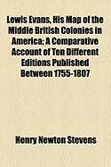 Lewis Evans, His Map of the Middle British Colonies in America; A Comparative Account of Ten Different Editions Published Between 1755-1807