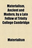 Materialism, Ancient and Modern, by a Late Fellow of Trinity College Cambridge - Materialism