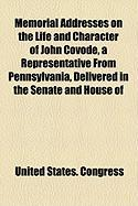 Memorial Addresses on the Life and Character of John Covode, a Representative from Pennsylvania, Delivered in the Senate and House of - Congress, United States