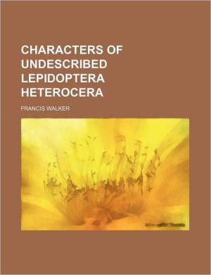 Characters of Undescribed Lepidoptera Heterocera