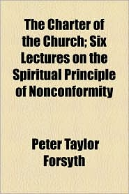 The Charter of the Church; Six Lectures on the Spiritual Principle of Nonconformity