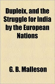 Dupleix, and the Struggle for India by the European Nations