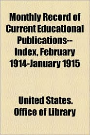 Monthly Record of Current Educational Publications--Index, February 1914-January 1915