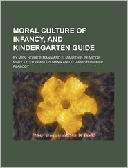 Moral Culture of Infancy, and Kindergarten Guide