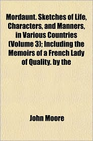 Mordaunt. Sketches of Life, Characters, and Manners, in Various Countries (Volume 3); Including the Memoirs of a French Lady of Quality. by the