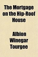 The Mortgage on the Hip-Roof House - Tourgee, Albion Winegar