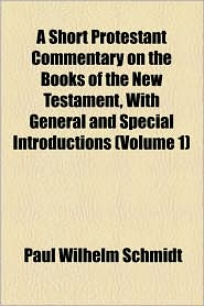 A Short Protestant Commentary on the Books of the New Testament, with General and Special Introductions (Volume 1)
