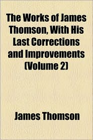 The Works of James Thomson, with His Last Corrections and Improvements (Volume 2)