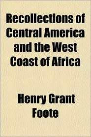 Recollections of Central America and the West Coast of Africa